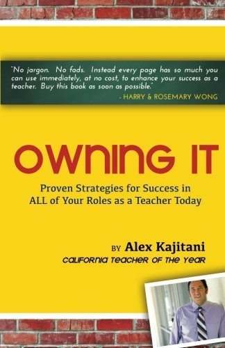 Owning It: Proven Strategies for Success in ALL of Your Roles as a Teacher Today by Alex Kajitani (2014-01-22)