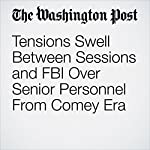 Tensions Swell Between Sessions and FBI Over Senior Personnel From Comey Era | Devlin Barrett,Philip Rucker