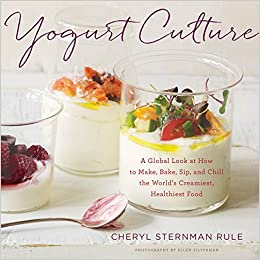 Yogurt culture a global look at how to make bake sip and chill yogurt culture a global look at how to make bake sip and chill the worlds creamiest healthiest food cheryl sternman rule 0884533800562 amazon forumfinder Gallery