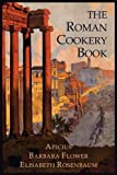 The Roman Cookery Book: A Critical Translation of the Art of Cooking, for Use in the Study and the Kitchen