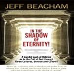 In the Shadow of Eternity!: A Candid Look at Holding on to the Call of God through Three Cultures, Divorce and Cancer! | Jeff Beacham