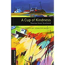 Oxford Bookworms Library: A Cup of Kindness: Stories from Scotland: Level 3: 1000-Word Vocabulary (Oxford Bookworms Library, Stage 3: World Stories)