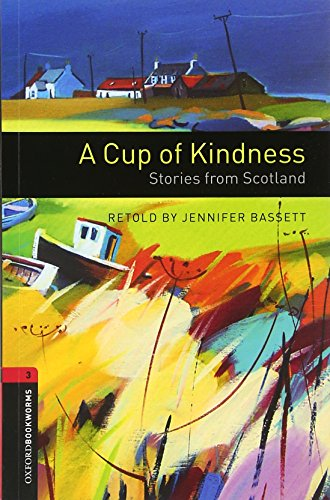 Oxford Bookworms Library: A Cup of Kindness: Stories from Scotland: Level 3: 1000-Word Vocabulary (Oxford Bookworms Libr