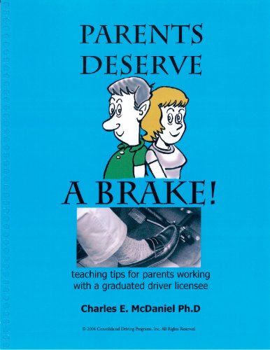 PARENTS DESERVE A BRAKE: Teaching Tips For Working With Teen Drivers/Graduated Driver License Students (Consolidated Driving Programs Book 1)