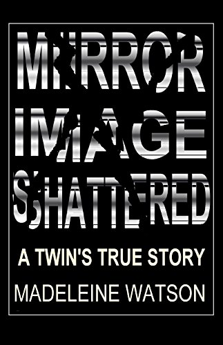 Download for free Mirror Image Shattered: A Twin's True Story: A True Account of a Family Secret