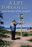 A Life Forgotten, Judy Thompson, 1494479060