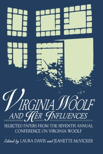 Virginia Woolf and Her Influences: Selected Papers from the Seventh Annual Conference on Virginia Woolf