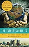 img - for The Father Glorified: True Stories of God's Power Through Ordinary People book / textbook / text book