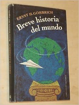 BREVE HISTORIA DEL MUNDO: Amazon.es: Gombrich, E. H.: Libros
