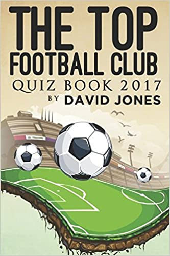 The Top Football Club Quiz Book 2017 Amazon Co Uk David Jones