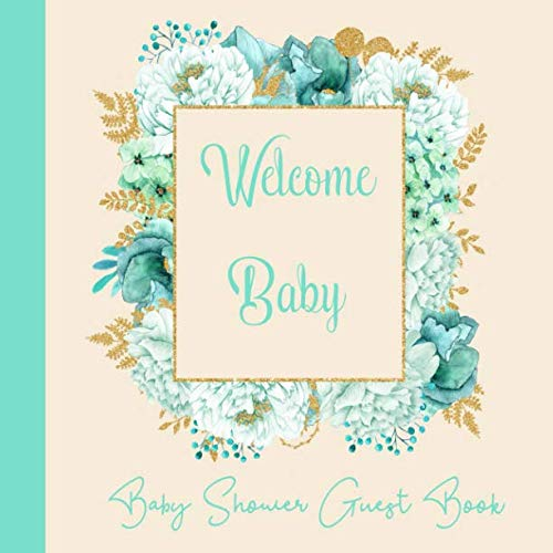 Baby Shower Guest Book Welcome Baby: Mint and Gold Floral Theme, Boy or Girl (Unisex) Sign in Guestbook with predictions, advice for parents, wishes, ... & photo, Memory Keepsake (Pregnancy Gifts)