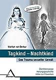 Tagkind - Nachtkind.: Das Trauma sexueller Gewalt: Überlebenswege, Heilungsgeschichte, Hilfen zur Prävention.