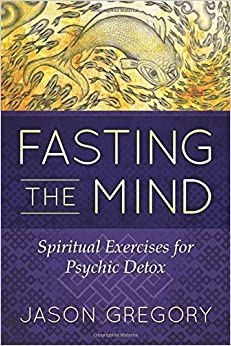 Book Fasting the Mind: Spiritual Exercises for Psychic Detox