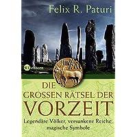 Die großen Rätsel der Vorzeit: Legendäre Völker, versunkene Reiche, magische Symbole