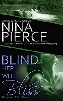 Blind Her With Bliss (Dangerous Affairs Book 1) by [Pierce, Nina]