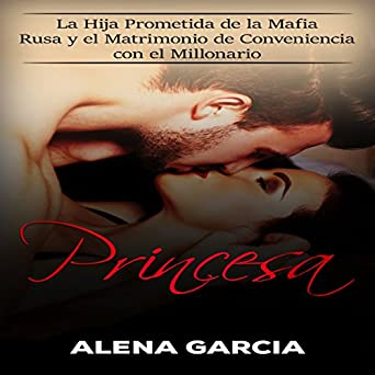 Princesa: La Hija Prometida de la Mafia Rusa y el Matrimonio de Conveniencia con el Millonario (Spanish Edition)