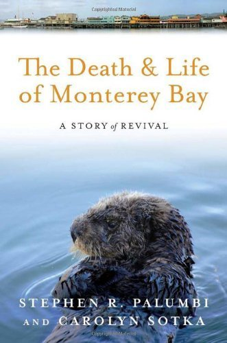 The Death and Life of Monterey Bay: A Story of Revival by Palumbi PhD, Dr. Stephen R, Sotka M.A., Ms. Carolyn(November 12, 2010) Hardcover