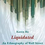 Liquidated: An Ethnography of Wall Street | Karen Zouwen Ho