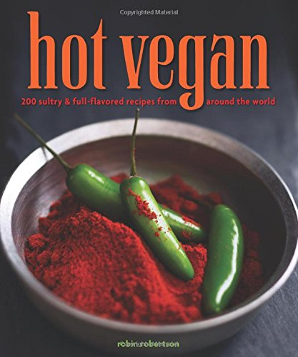 Hot Vegan: 200 Sultry & Full-Flavored Recipes from Around the World by Robin Robertson