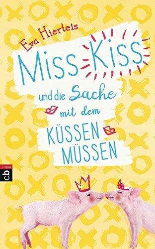 Miss Kiss und die Sache mit dem Küssenmüssen (Die Miss Kiss-Reihe, Band 1)