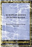 img - for European Metals in Native Hands: Rethinking Technological Change 1640-1683 by Kathleen L. Ehrhardt (2005-02-27) book / textbook / text book