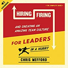 Hiring, Firing, and Creating an Amazing Team Culture for Leaders in a Hurry Audiobook by Chris Mefford Narrated by Mindy Mefford