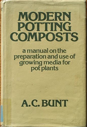 Read Online Modern Potting Composts: A Manual on the Preparation and Use of Growing Media for Pot Plants pdf epub