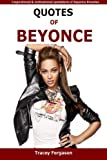 Quotes Of Beyonce: Inspirational and motivational quotations of Beyonce Knowles