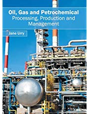 Oil, Gas and Petrochemical: Processing, Production and Management