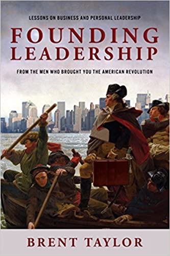Book Founding Leadership: Lessons on Business and Personal Leadership From the Men Who Brought You the American Revolution