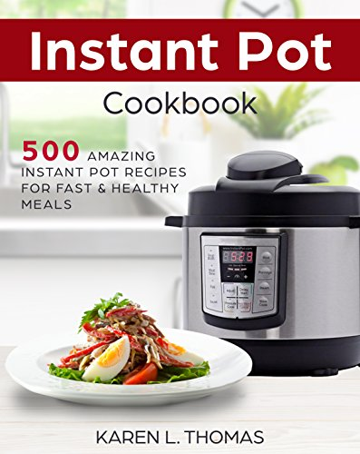 Instant Pot Cookbook: 500 Amazing Instant Pot Recipes For Fast & Healthy Meals by Karen  L. Thomas