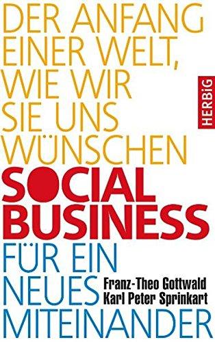 Social Business für ein neues Miteinander: Der Anfang einer Welt wie wir sie uns wünschen