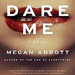 Dare Me: A Novel   Megan Abbott