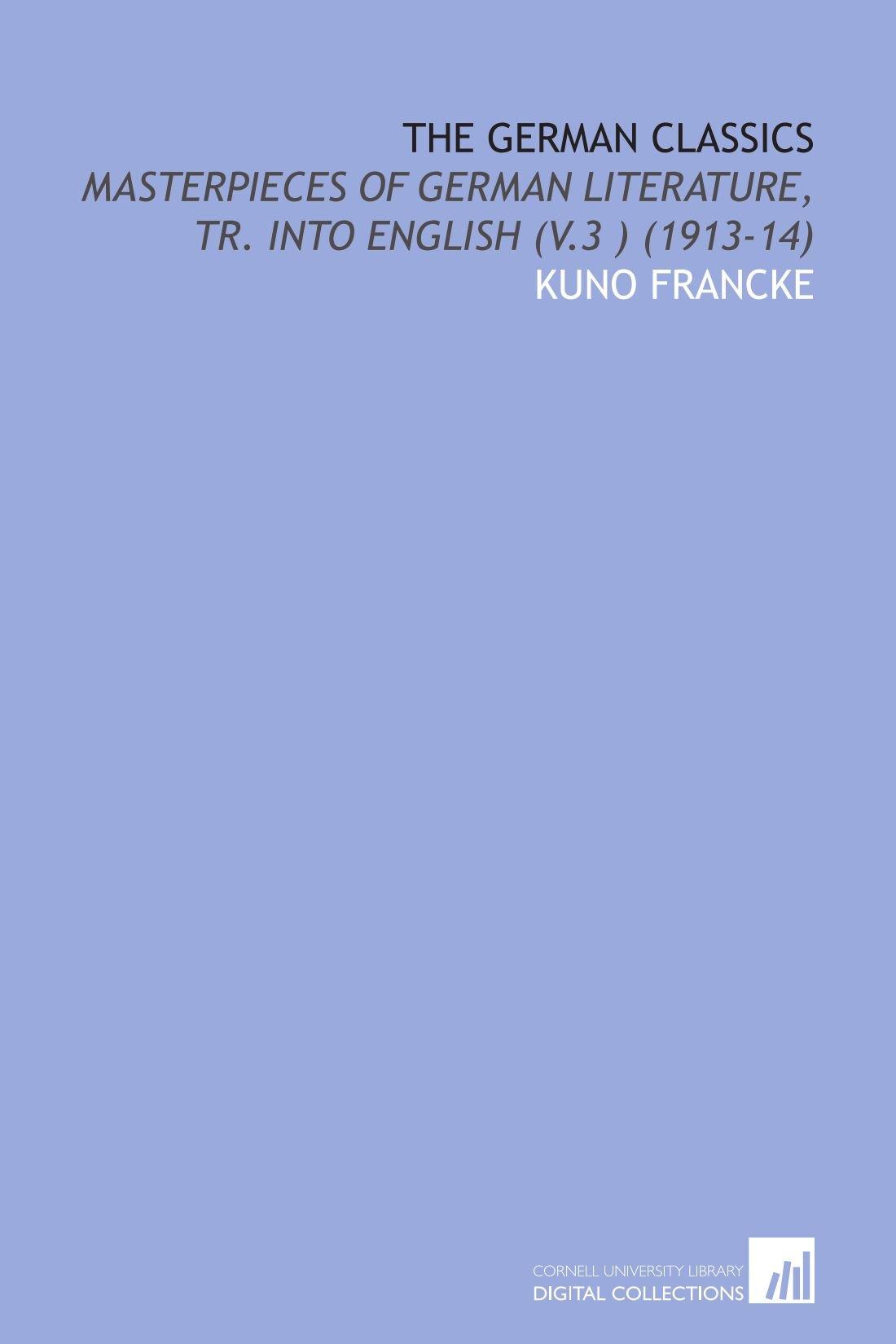 Download The German Classics: Masterpieces of German Literature, Tr. Into English (V.3 ) (1913-14) ebook