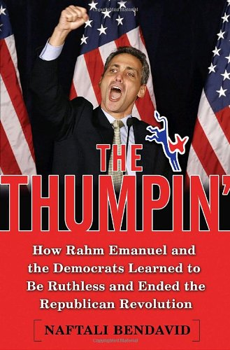 The Thumpin': How Rahm Emanuel and the Democrats Learned to Be Ruthless and Ended the Republican Revolution