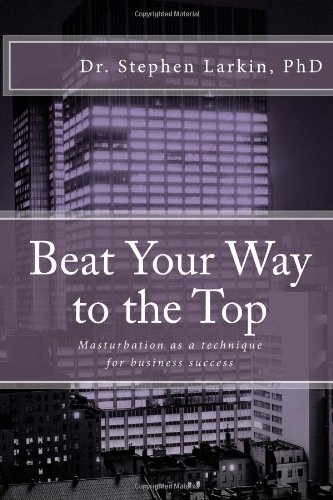Download Beat Your Way to the Top: Masturbation as a technique for business success pdf