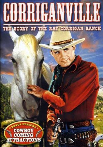 Corriganville - The Story of the Ray Corrigan Ranch