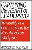 Capturing the Heart of Leadership, Gilbert W. Fairholm, 0275957438