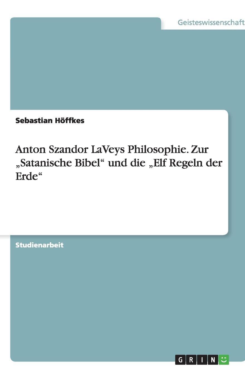 """Anton Szandor LaVeys Philosophie: Die """"Satanische Bibel"""" und die """"Elf Regeln der Erde"""""""