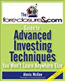 The Foreclosures.com Guide to Advanced Investing Techniques, Alexis McGee, 0470171049