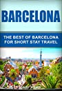 Barcelona: The Best Of Barcelona For Short Stay Travel(Barcelona Travel Guide,Spain) (Short Stay Travel - City Guides Book 6)