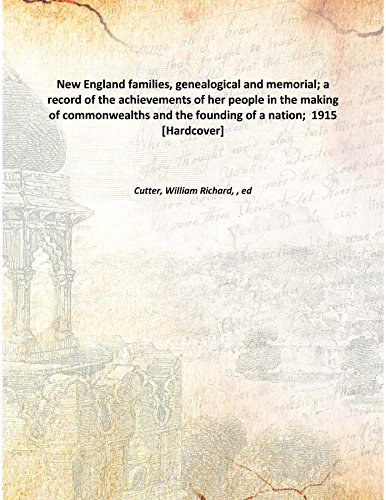 New England families, genealogical and memorial; a record of the achievements of her people in the making of commonwealths and the founding of a nation; 1915 [Hardcover] PDF