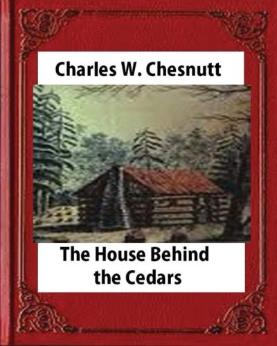racism in the house behind the cedars The house behind the cedars about | collections  his sympathetic portrayal of passing illuminates racism's pernicious and oppressive effects for both blacks and .