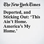 Deported, and Sticking Out: 'This Ain't Home. America's My Home.' | Hannah Beech