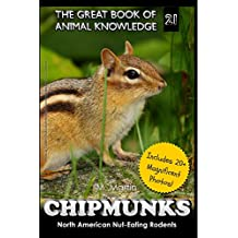 Chipmunks: North American Nut-Eating Rodents (The Great Book of Animal Knowledge 21)