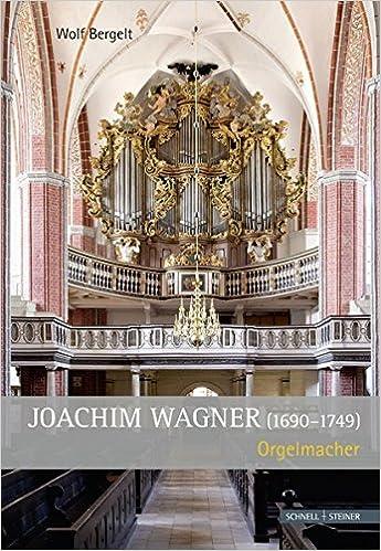 Joachim Wagner joachim wagner orgelmacher german edition wolf bergelt