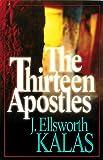 The Thirteen Apostles, J. Ellsworth Kalas, 0687097215