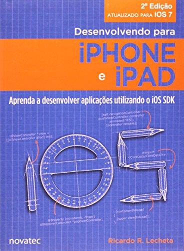 Desenvolvendo Para Iphone E Ipad. Aprenda A Desenvolver Aplicativos Utilizando O I O S S D K