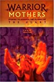 img - for Warrior Mothers: Stories to Awaken the Flames of the Heart by Thais Mazur (2004-10-03) book / textbook / text book