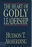 The Heart of Godly Leadership, Armerding, Hudson T., 0891076751